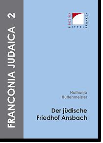 Franconia Judaica 2 - Der jüdische Friedhof Ansbach